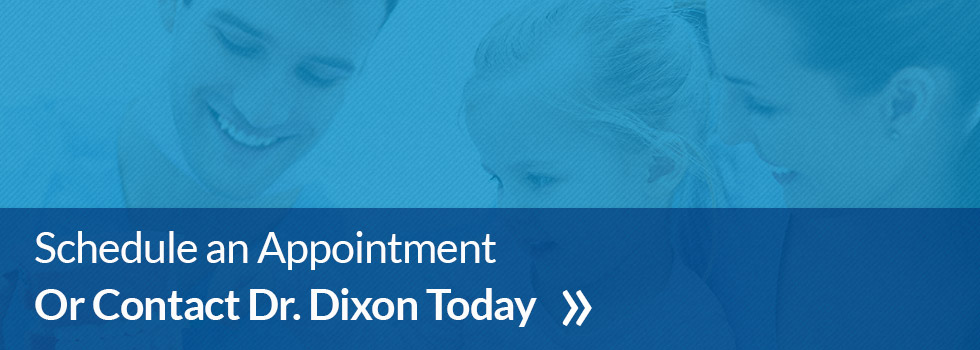 Schedule an Appointment or Contact Dr. Dixon Today